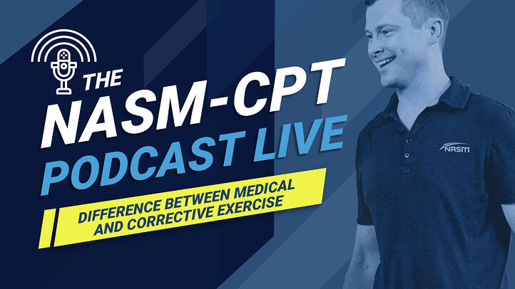 NASM-CPT Podcast: Difference Between Medical & Corrective Exercise