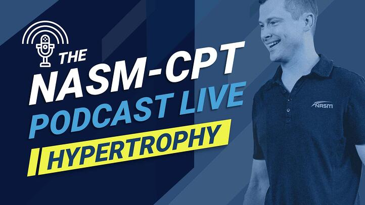NASM-CPT Podcast Live: Everything You Need to Know About Hypertrophy