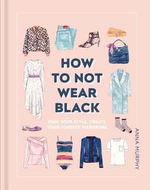 How To Not Wear Black, Anna Murphy