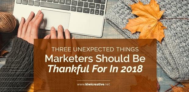 2018-11-20-3UnexpectedThingsMarketersShouldBeThankfulForIn2018