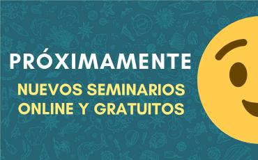 Próximamente ▷ Nuevos Seminarios Online