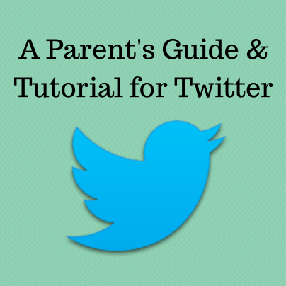 Parents Guide and Tutorial for Twitter