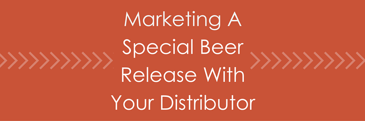 Marketing A Special Beer Release With Your Distributor