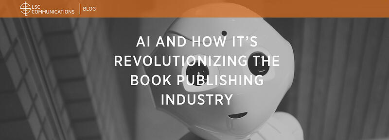 LSC Communications: AI and how it's revolutionizing the book publishing industry