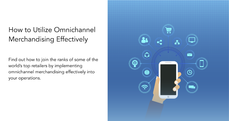 How to Utilize Omnichannel Merchandising Effectively [+ Free Guide]