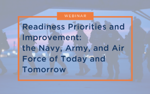 WEBINAR: Readiness Priorities and Improvement: the Navy, Army, and Air Force of Today and Tomorrow