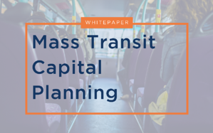 Mass Transit Capital Planning White Paper