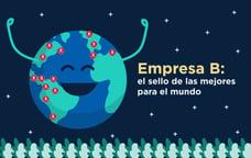 Empresa B: el sello de las mejores compañías para el mundo