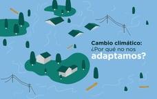 Adaptación al cambio climático: un riesgo que pasa desapercibido