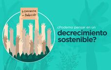 ¿Podemos pensar en un modelo de decrecimiento sostenible?