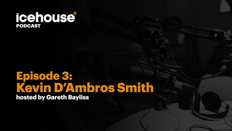 Episode 3: Kevin D'Ambros Smith - Hosted by Gareth Bayliss