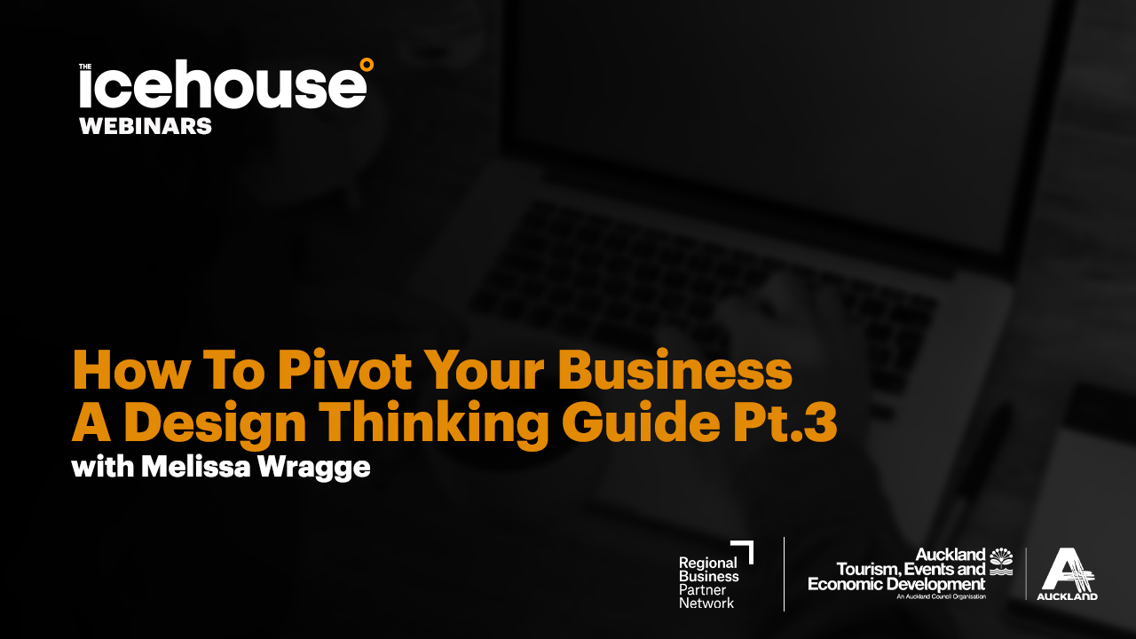 How To Pivot Your Business; A Design Thinking Guide Pt.3