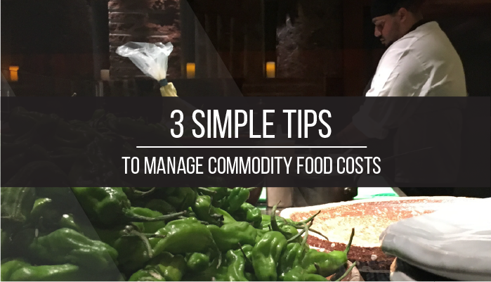 3 Simple Tips To Manage Commodity Food Costs