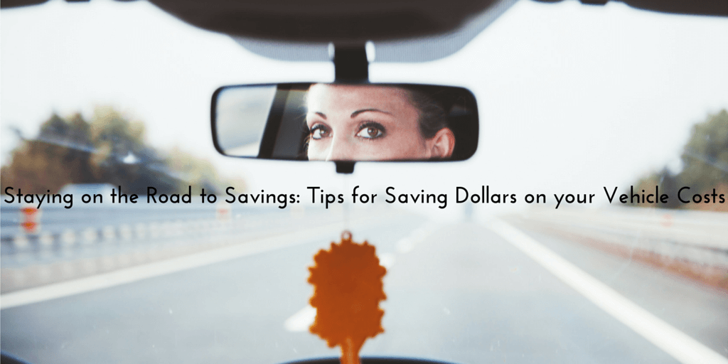 Staying on the road to savings: tips for saving dollars on your vehicle costs.