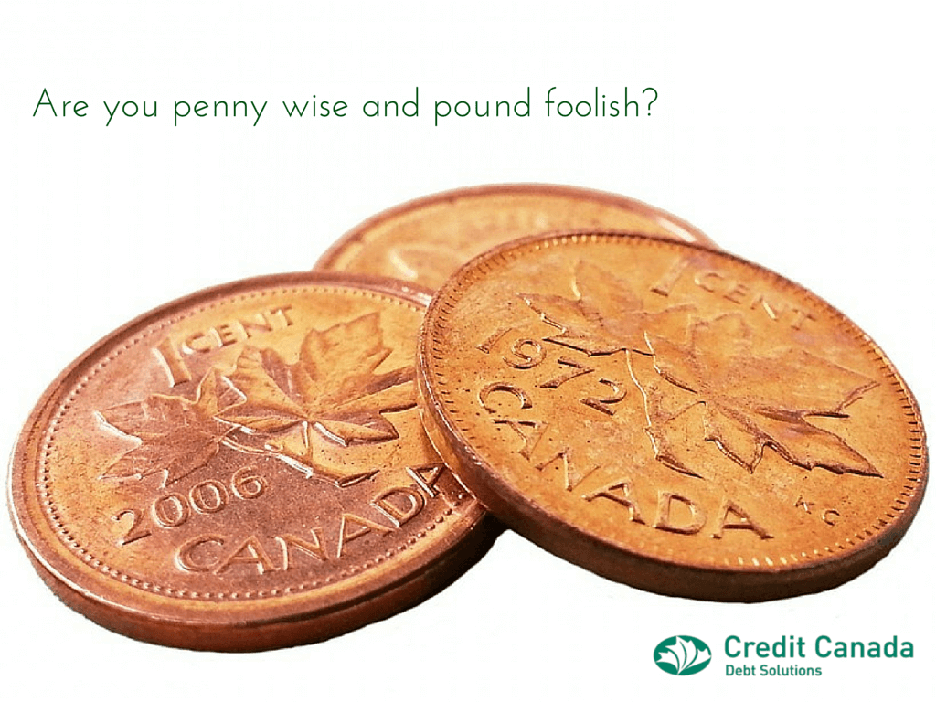 Are you penny wise and pound foolish?
