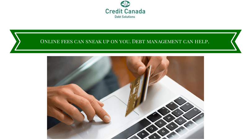 Online fees can sneak up on you. Debt management can help.