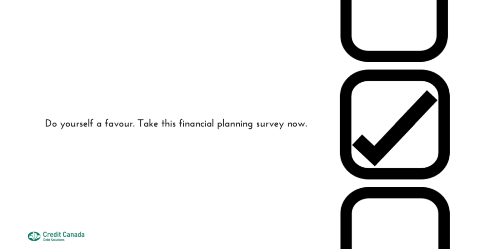 Do yourself a favour. Take this financial planning survey now.