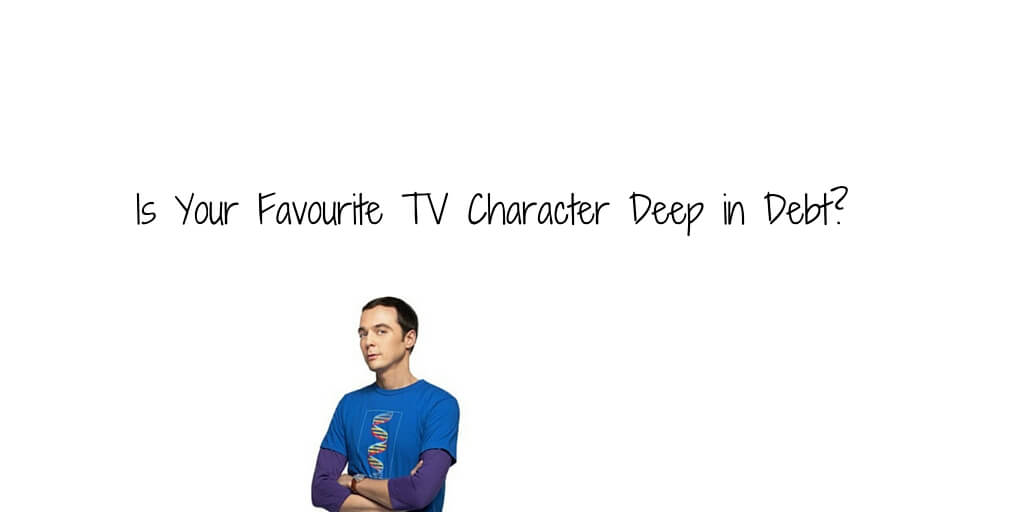 Is Your Favourite TV Character Deep in Debt?
