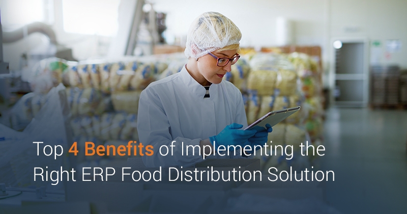 Top 4 Benefits of Implementing the Right ERP for Food Distribution Business
