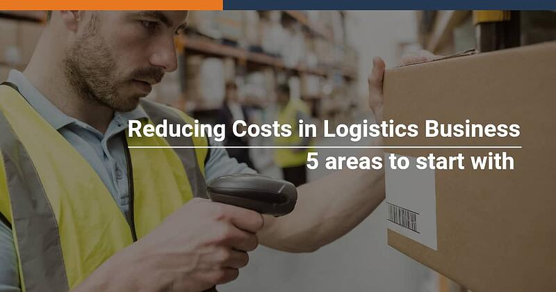 5 areas to reduce costs and save time in your logistics business