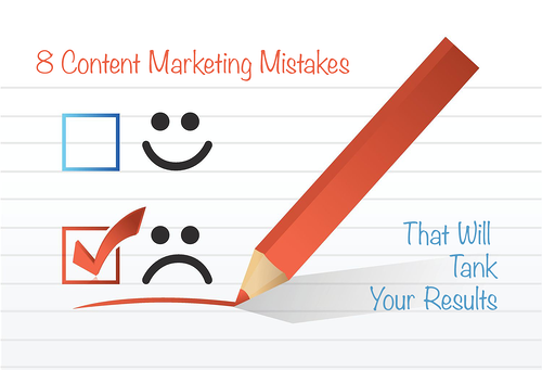 8 Content Marketing Mistakes That Will Tank Your Results