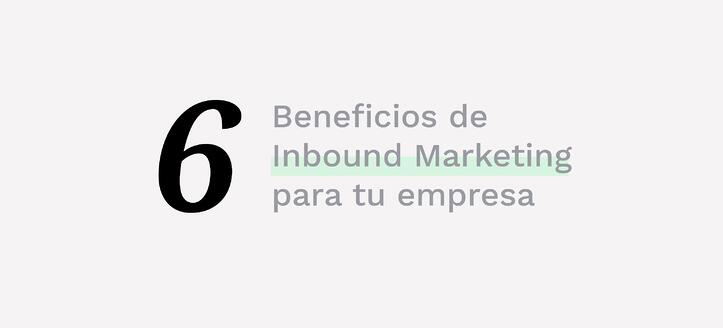 6 Beneficios del inbound marketing para tu empresa