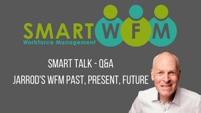 Smart Talk 001 - Jarrod's WFM Past, Present & Future