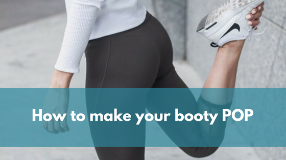 How to make your booty POP