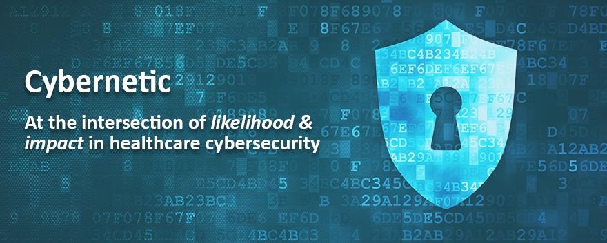 Cybernetic | At the intersection of likelihood & impact Healthcare Cybersecurity