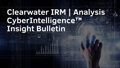 Clearwater IRM _ Analysis CyberIntelligence™ Insight Bulletin SM