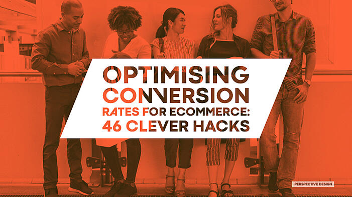 Optimising Conversion Rates for eCommerce: 46 Clever Hacks