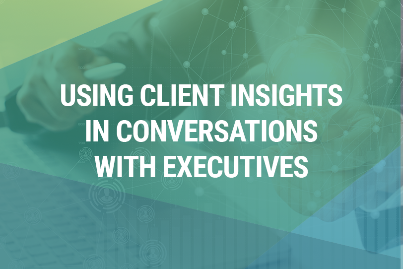 Webinar: Using Client Insights in Conversations with Executives