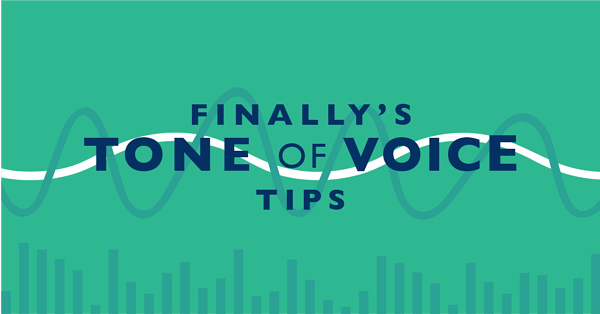 FINALLY's tone of voice tips