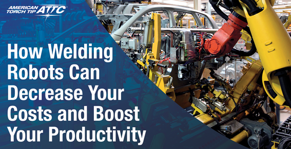 How Welding Robots Can Decrease Your Costs and Boost Your Productivity