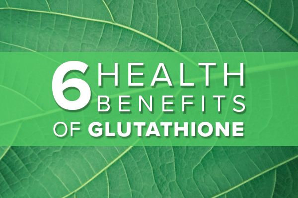 6 Health Benefits of Glutathione