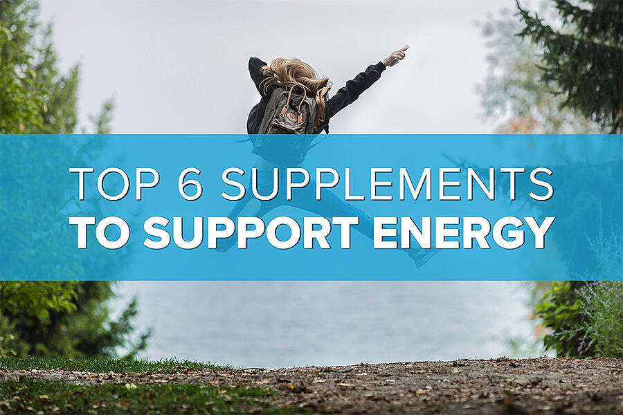 The Top 6 Vitamins and Supplements to Support Energy