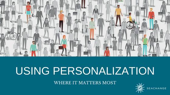 Using Personalization Where It Matters Most
