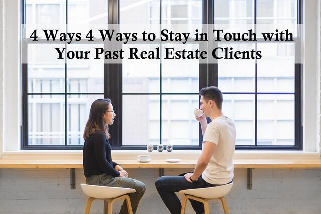 4 Ways to Stay in Touch with Your Past Real Estate Clients.jpg