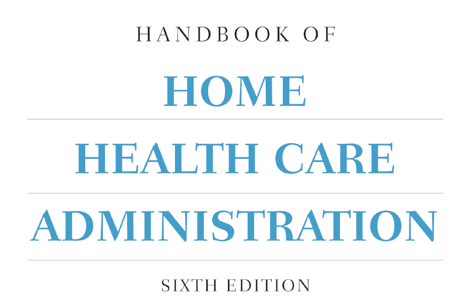 Handbook of Home Health Care Administration, Sixth Edition