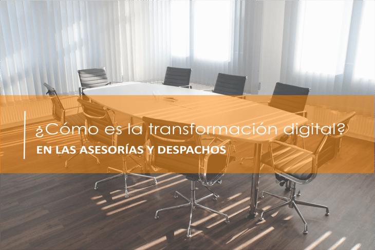 ¿Cómo es la transformación digital en las asesorías y despachos?
