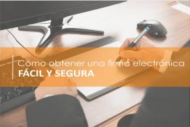 Cómo obtener una firma electrónica fácil y segura