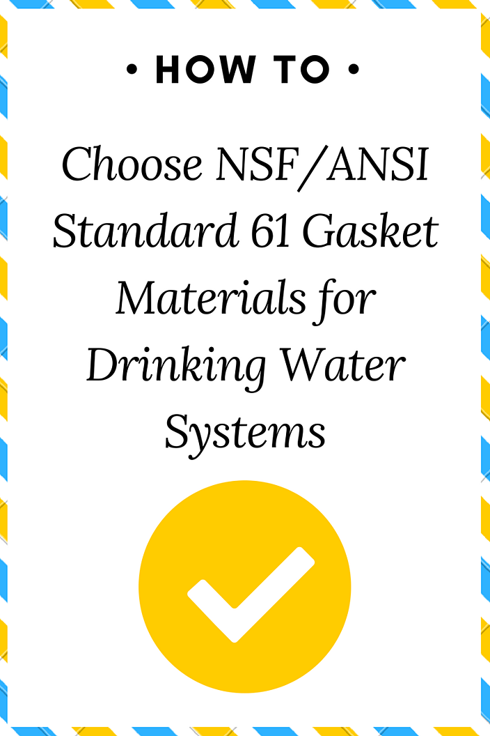 How to Choose NSF/ANSI Standard 61 Lathe Cut Gasket Materials for Drinking Water Systems
