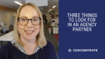 Three things to look for in an agency partner