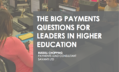 FREE eBook download - The Big Payments Questions for Higher Education