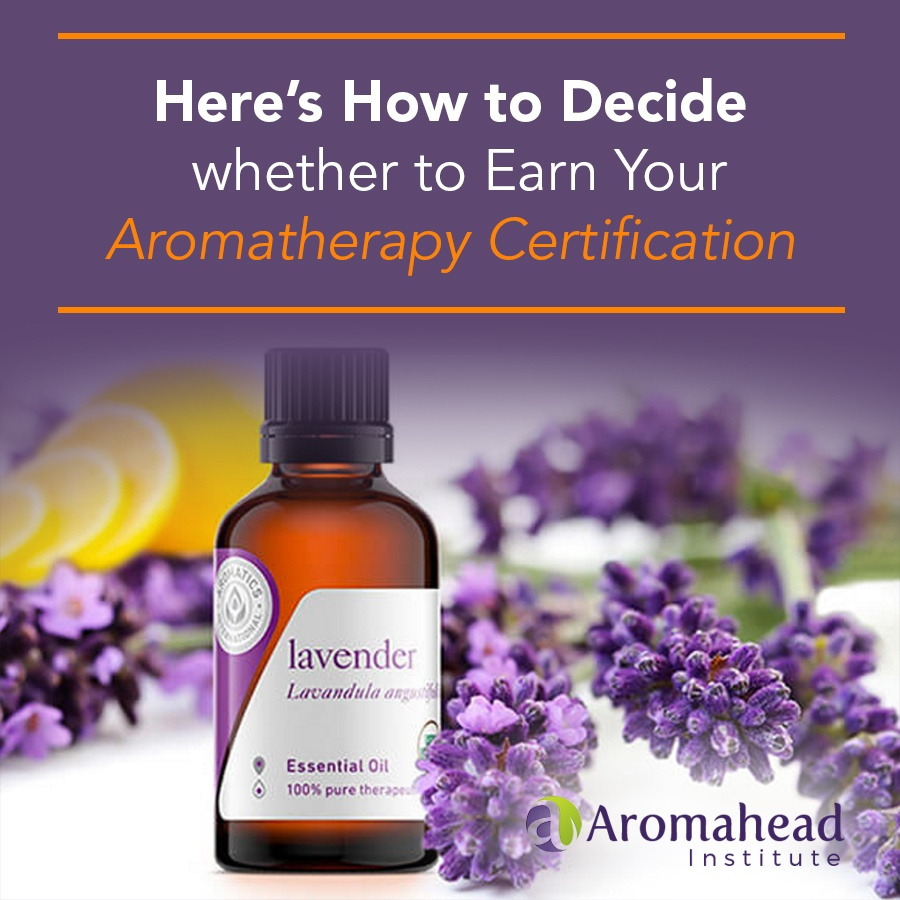 here___s_how_to_decide_whether_to_earn_your_aromatherapy_certification-900_x_900-v1.jpg