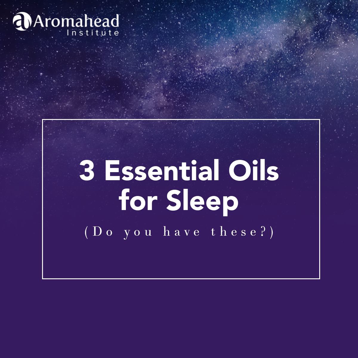 Blog-Sept 10-3 Essential Oils for Sleep - Title- 1200 x 1200