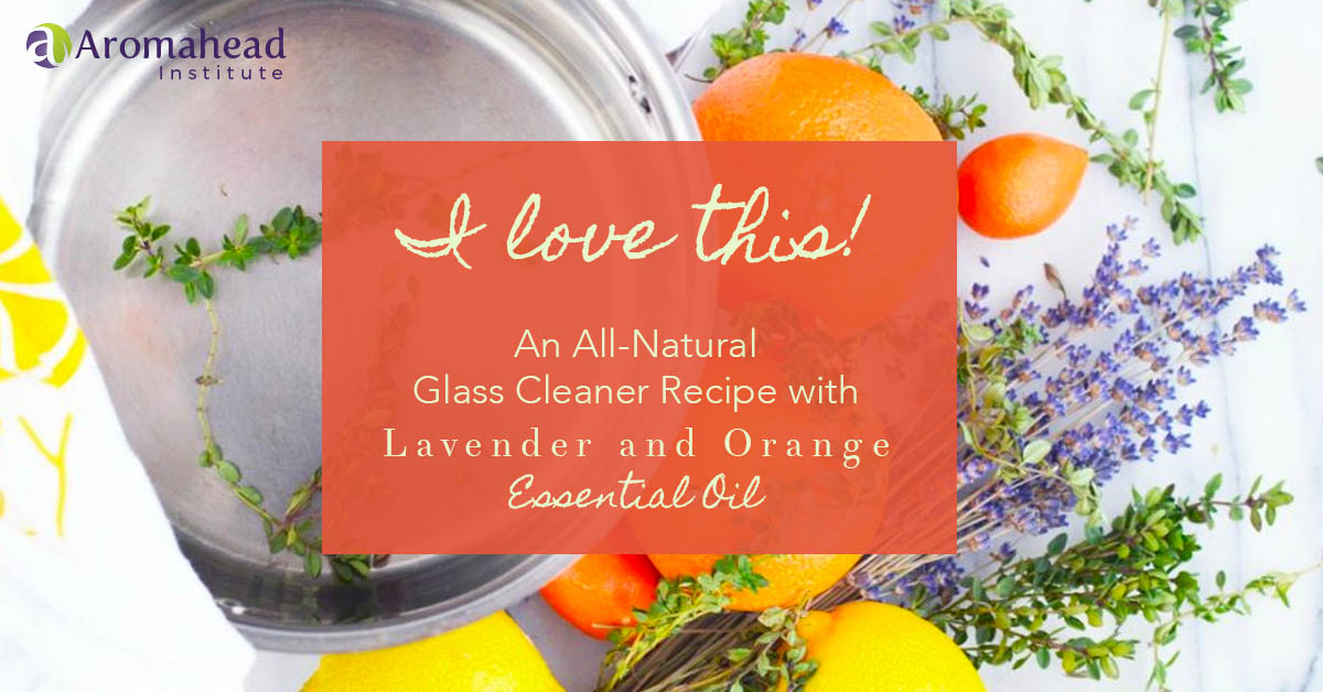 Oct 7 2019 - Blog - I love this! An All Natural Glass Cleaner Recipe with Lavender and Orange Essential Oil - Blog title - 1200 x 628 - V1
