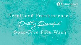 Video images-February-Title-Neroli and Frankincense Pretty Peaceful Soap Free Face Wash-1280 x 720-V1