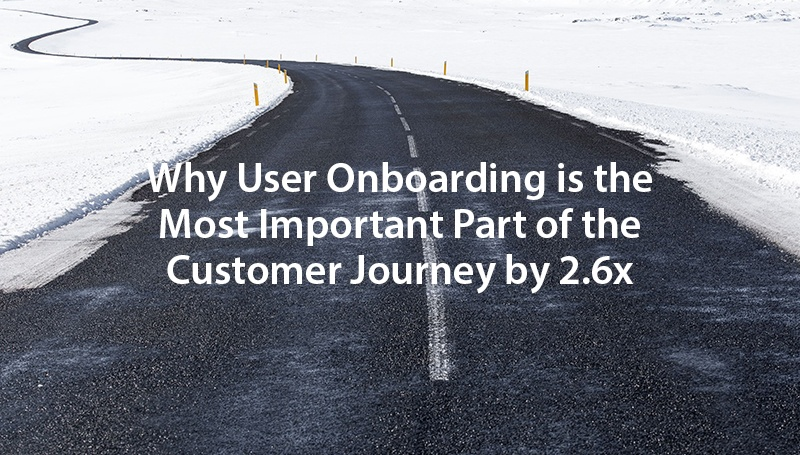 Why User Onboarding is the Most Important Part of the Customer Journey by 2.6x