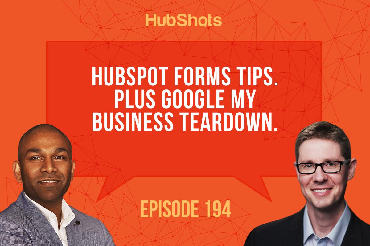 Episode 194: HubSpot Forms Tips. Plus Google MyBusiness Teardown
